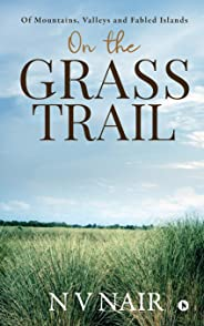 On the Grass Trail: Of Mountains, Valleys and Fabled Islands