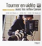 Tourner en vidéo HD avec les reflex Canon: EOS 5D Mark II - EOS 7D - EOS 1D Mark IV