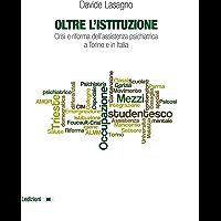 Oltre l'istituzione: Crisi e riforma dell'assistenza psichiatrica a Torino e in Italia (Univ. Torino-Dipartimento studi…