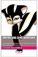 Raffael und seine Abenteuer: Ein Kinderbuch, Malbuch, Do It Yourself Serie für ein kreatives Familienleben! Kindle Ausgabe