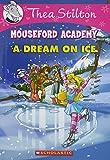 Thea Stilton Mouseford Academy #10: A Dream on Ice