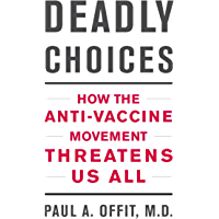 Deadly Choices: How the Anti-Vaccine Movement Threatens Us All (English Edition)