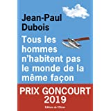 Tous les hommes n'habitent pas le monde de la même façon - Prix Goncourt 2019 (French Edition)