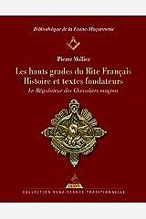 Les hauts grades du rite français : Histoire et textes fondateurs. Le Régulateur des Chevaliers Maçons Broché