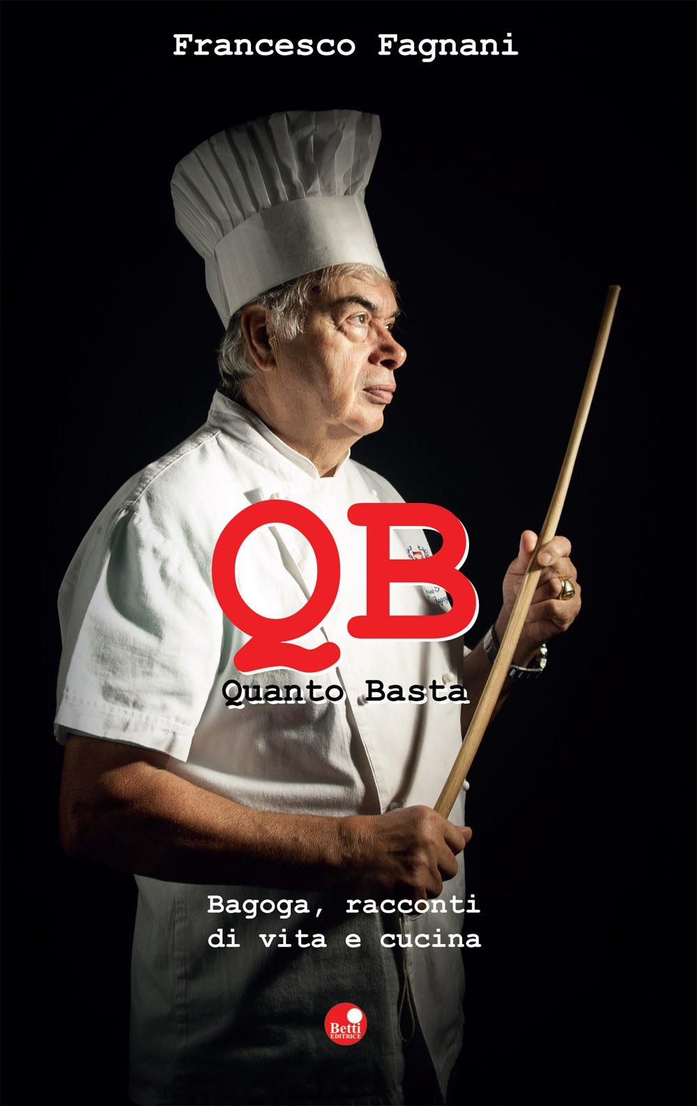 Q.B. Quanto basta. Bagoga, racconti di vita e cucina