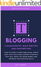Blogging: 2 Manuscripts-Blog Writing and Copywriting- How To Start A Profitable Blog, Write Copy That Sells And Content Strategy That Will Make You More Money
