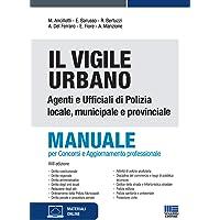 Il Vigile Urbano - Nuova Edizione 2021. Manuale per Agenti e Ufficiali di Polizia Locale, Municipale e Provinciale. Per…