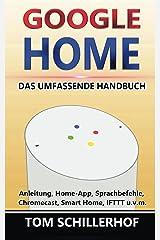 Google Home - Das umfassende Handbuch: Anleitung, Home-App, Sprachbefehle, Chromecast, Smart Home, IFTTT u.v.m. Kindle Ausgabe