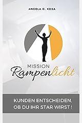 Mission Rampenlicht: Weil Kunden entscheiden, ob Du ihr Star wirst! Kindle Ausgabe