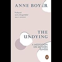 The Undying: A Meditation on Modern Illness (English Edition)