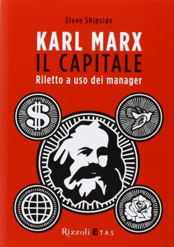 Karl Marx. Il capitale. Riletto a uso dei manager