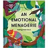 An Emotional Menagerie: Feelings from A to Z: Feelings from A-Z