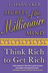 Secrets of the Millionaire Mind: Think Rich to Get Rich! Paperback