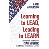 Learning to Lead, Leading to Learn: Lessons from Toyota Leader Isao Yoshino on a Lifetime of Continuous Learning