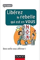 Libérez le rebelle qui est en vous : Osez enfin vous affirmer ! (Efficacité professionnelle) Format Kindle