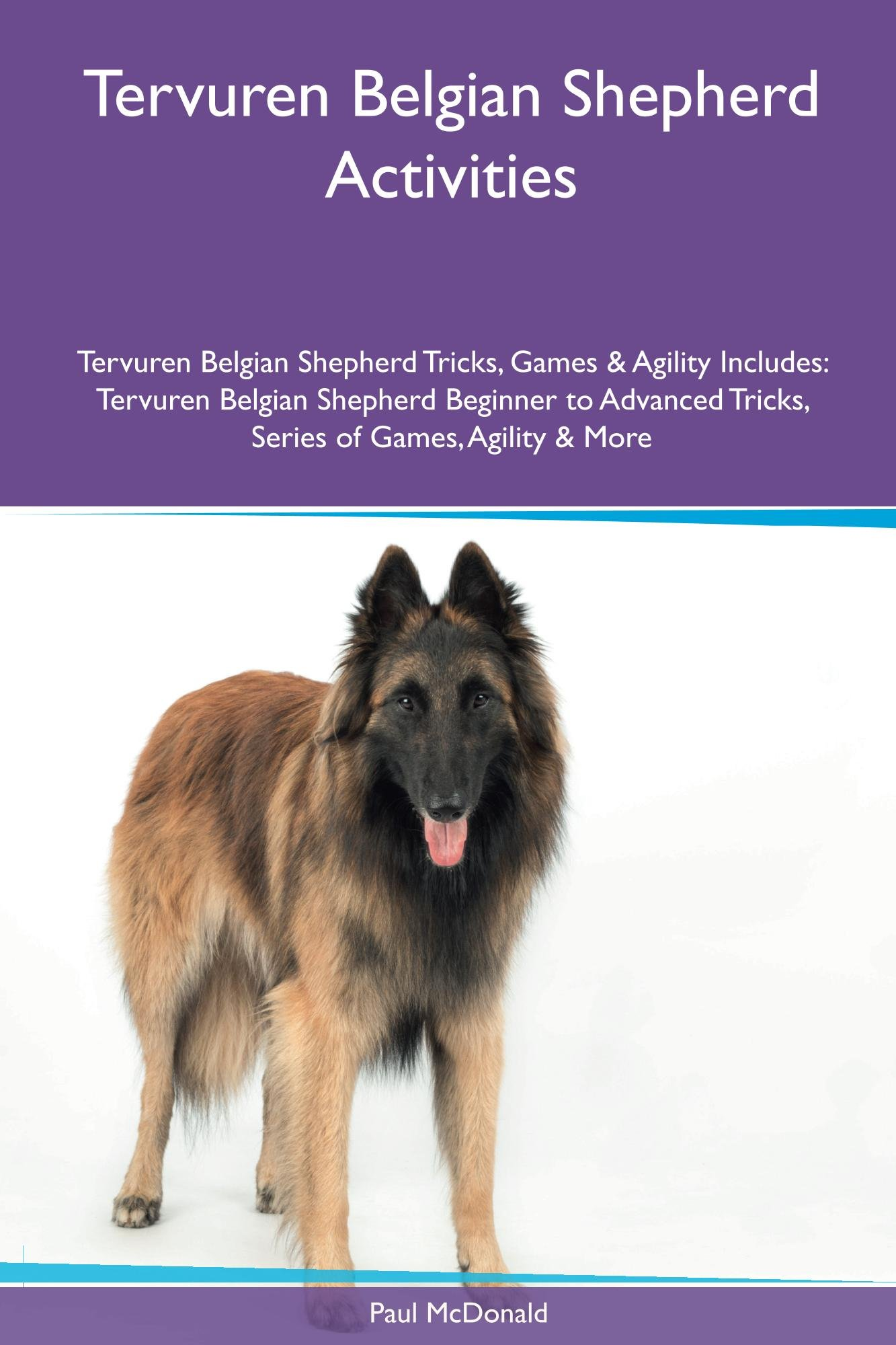 Tervuren Belgian Shepherd Activities Tervuren Belgian Shepherd Tricks, Games & Agility. Includes: Tervuren Belgian Shepherd Beginner to Advanced Tricks, Series of Games, Agility and More