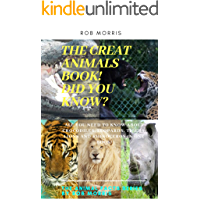 THE GREAT ANIMALS BOOK!, DID YOU KNOW?: Facts about CROCODILES, LEOPARDS, TIGERS, LIONS AND RHINOCEROS (THE ANIMAL FACTS SERIES BY ROB MORRIS Book 6)