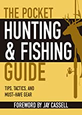 The Pocket Hunting & Fishing Guide: Tips, Tactics, and Must-Have Gear (Pocket Guide)