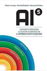 AI5 - Comment déployer la pleine puissance de l'APPRECIATIVE INQUIRY (French Edition) Kindle Edition