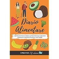 Diario Alimentare: L'agenda personale da compilare quotidianamente per raggiungere il benessere e la perfetta forma…