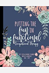 Putting the FUN in Functional Occupational Therapy 2019-2020 Academic Planner Weekly And Monthly Aug-Jul: A Occupational Therapist Academic Calendar Planner For OT during the 2019-2020 School Year Paperback