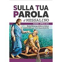 Sulla tua parola. Messalino. Santa Messa quotidiana e letture commentate per vivere la parola di Dio. Marzo-aprile 2021