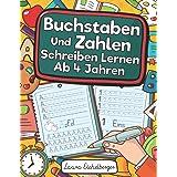 Buchstaben Und Zahlen Schreiben Lernen Ab 4 Jahren: Erste Buchstaben Und Zahlen Schreiben Lernen Und Üben! Perfekt Geeignet F