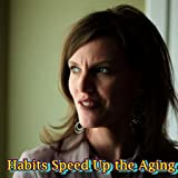Habits Speed Up the Aging