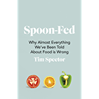 Spoon-Fed: Why almost everything we've been told about food is wrong (English Edition)