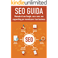 Seo guida: Manuale di seo Google, seo e sem, seo copywriting per monetizzare con la seo 2018