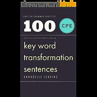 English Grammar Practice - Certificate in proficiency of English: 100 CPE Key word transformation sentences (English…
