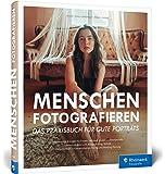Menschen fotografieren: Inspirierende Projekte für Ihre Porträtfotografie – mit Blitz und natürlichem Licht…