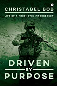 Driven By Purpose: Life of a Prophetic Intercessor