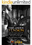 Time Under Tension: How the tempo/speed of lifting weights, matter more than you ever thought (WE R STUPID Book 24)