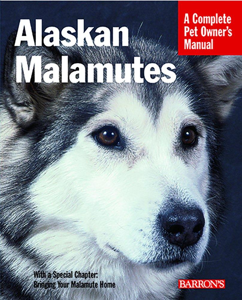 Alaskan Malamutes: A Complete Pet Owner's Manual
