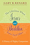 The Lifetimes When Jesus and Buddha Knew Each Other: A History of Mighty Companions (English Edition)