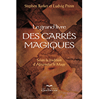 Le grand livre des carrés magiques: Selon la tradition d'Abramelin le mage
