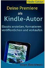 Deine Premiere als Kindle-Buchautor: E-Books erstellen, formatieren, veröffentlichen und verkaufen, Schritt für Schritt einfach erklärt Kindle Ausgabe