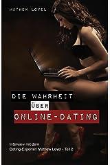 Die Wahrheit über Online-Dating: Eine kritische Betrachtung der (Traum-)Partnersuche im Netz (Interview mit dem Dating-Experten Mathew Lovel 2) Kindle Ausgabe