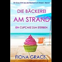 Die Bäckerei am Strand: Ein Cupcake zum Sterben (Ein Cozy-Krimi aus der Bäckerei am Strand – Band 1)