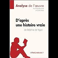 D'après une histoire vraie de Delphine de Vigan (Analyse de l'œuvre): Comprendre la littérature avec lePetitLittéraire…