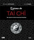 L'essence du Tai Chi: Des origines martiales à la pratique énergétique