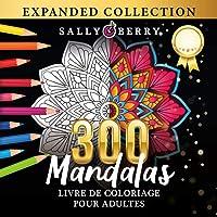 300 Mandalas Livre de Coloriage pour Adultes: Sélection Fantastique des Meilleures Mandalas pour se Détendre. La…