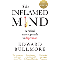 The Inflamed Mind: A radical new approach to depression (English Edition)