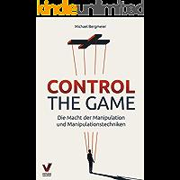 CONTROL THE GAME – die Macht der Manipulation und Manipulationstechniken: Wie Sie Menschen lesen und gezielt…