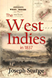 The West Indies in 1837: Being the Journal of a Visit to Antigua, Monsterrat, Dominica, St. Lucia, Barbadoes, and…