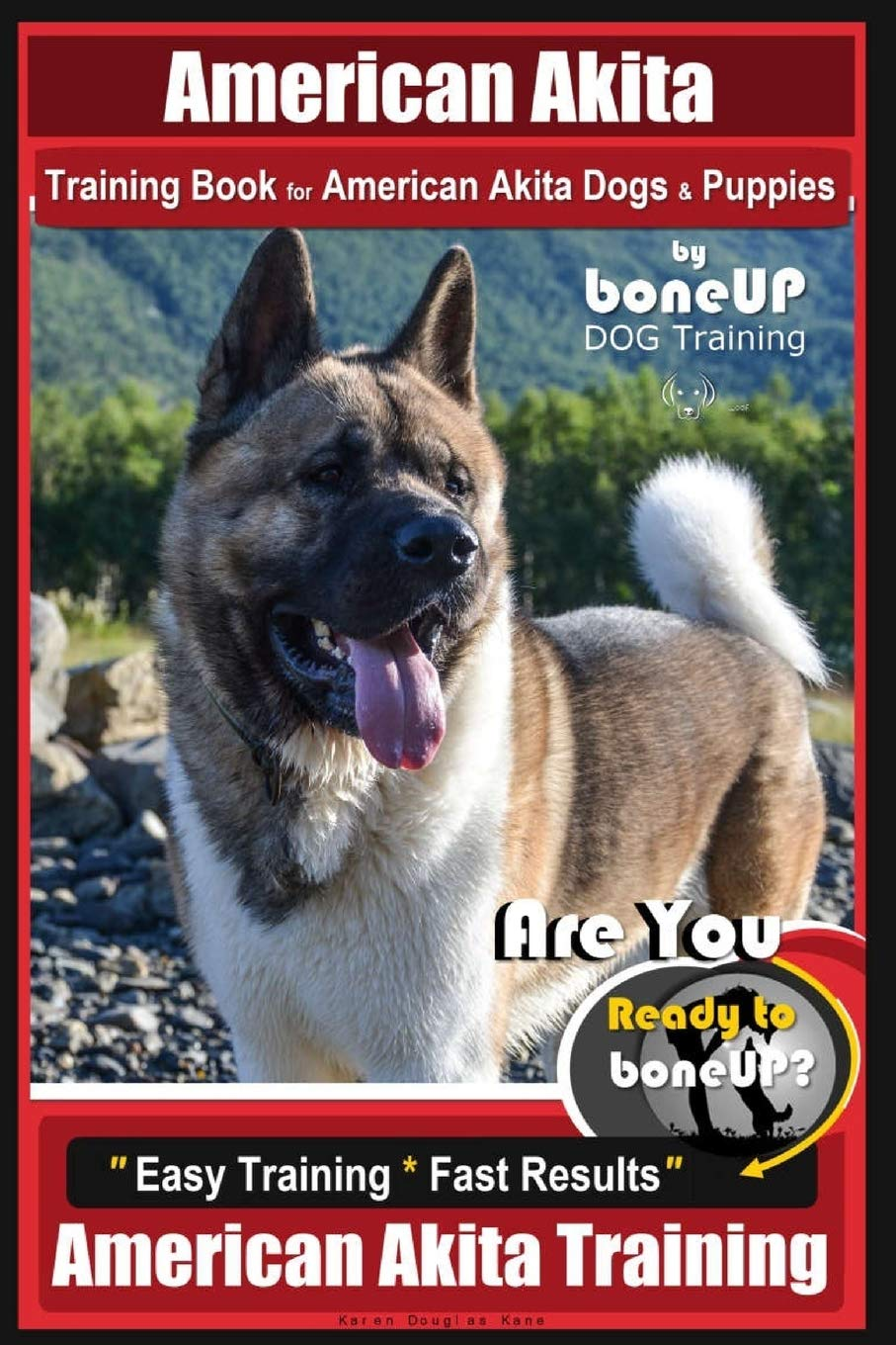 American Akita Training Book for American Akita Dogs & Puppies By BoneUP DOG Training: Are You Ready to Bone Up? Easy…