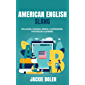 American English Slang: Dialogues, Phrases, Words & Expressions for English Learners (English Vocabulary Builder Book 11…