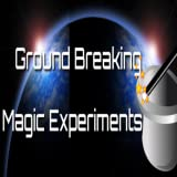 Ground Breaking Magic Experiments