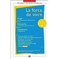 La force de vivre Prépas scientifiques 2020-2021 : Hugo, Les Contemplations - Nietzsche, Le Gai Savoir - Alexievitch, La…